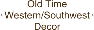 Old Time Western/Southwest Decor